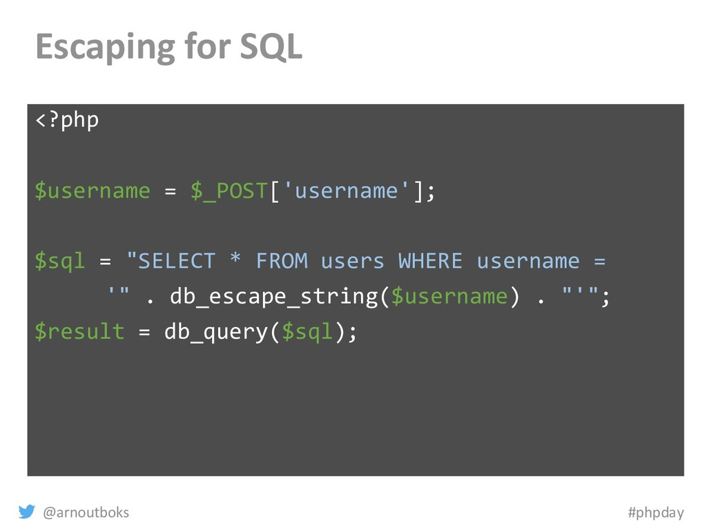 @arnoutboks #phpday Escaping for SQL <?php $use...