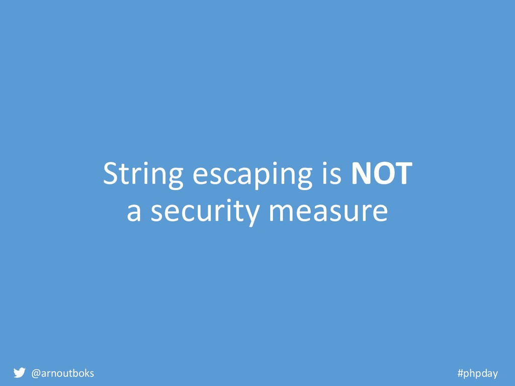 @arnoutboks #phpday String escaping is NOT a se...