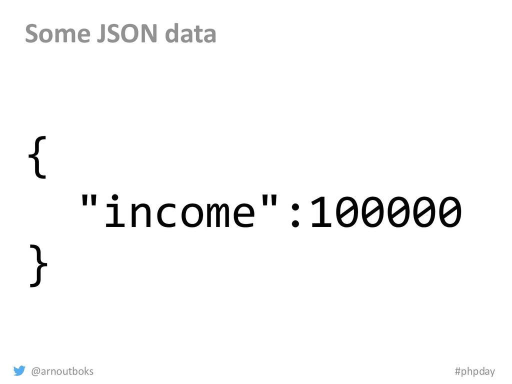 """@arnoutboks #phpday Some JSON data { """"income"""":1..."""