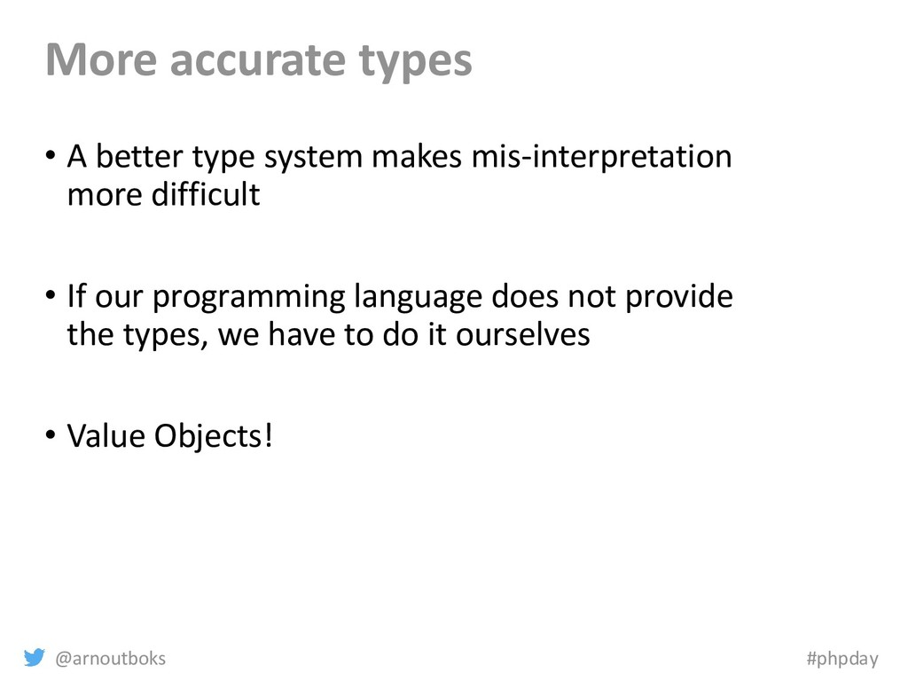@arnoutboks #phpday More accurate types • A bet...
