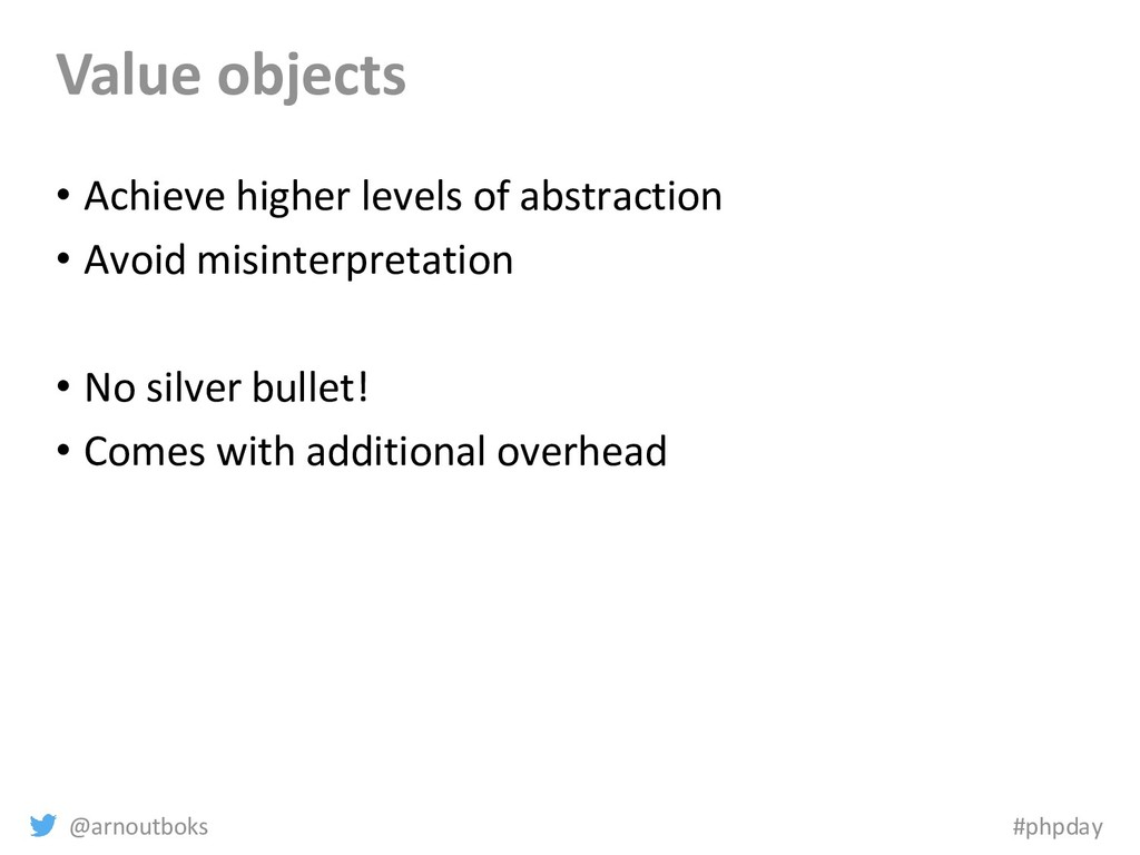 @arnoutboks #phpday Value objects • Achieve hig...