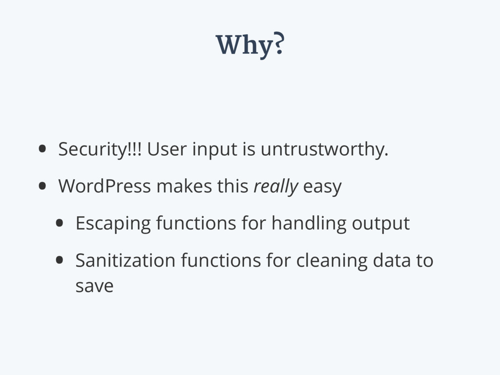 Why? • Security!!! User input is untrustworthy....