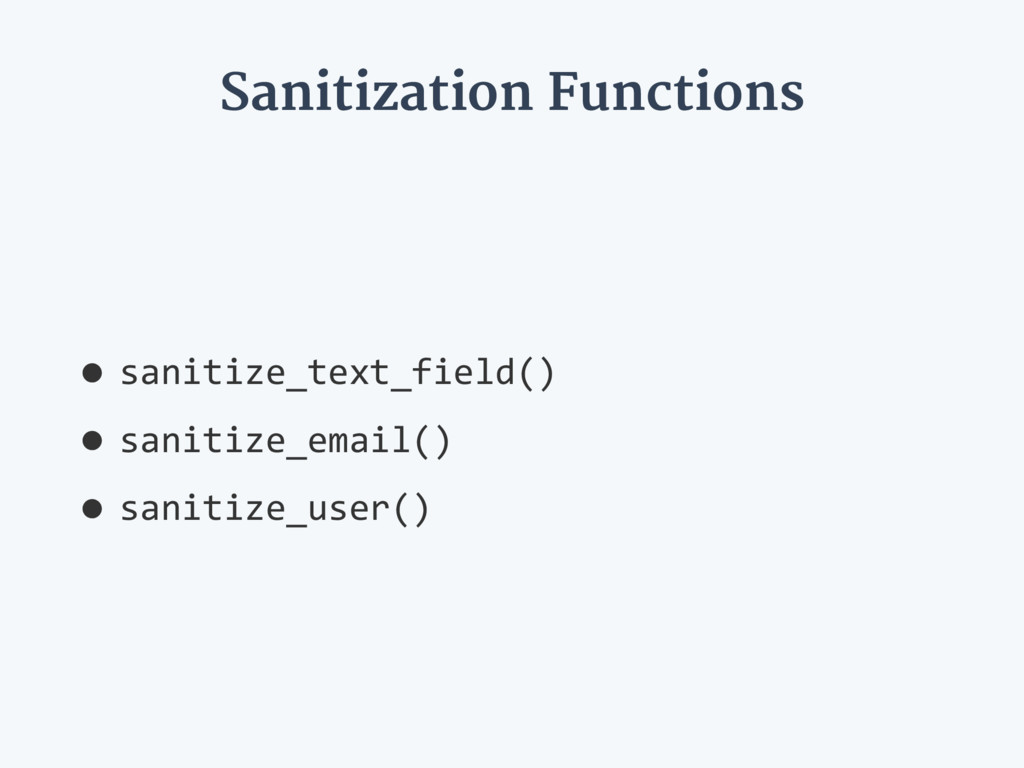 Sanitization Functions •sanitize_text_field() •...