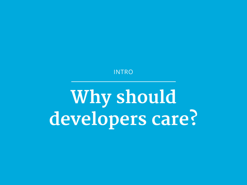 INTRO Why should developers care?