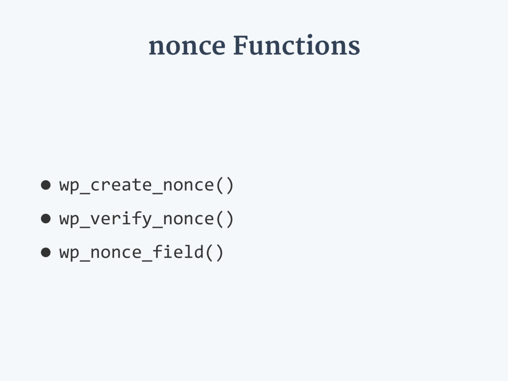 nonce Functions •wp_create_nonce() •wp_verify_n...