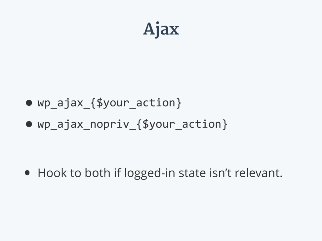 Ajax •wp_ajax_{$your_action} •wp_ajax_nopriv_{$...