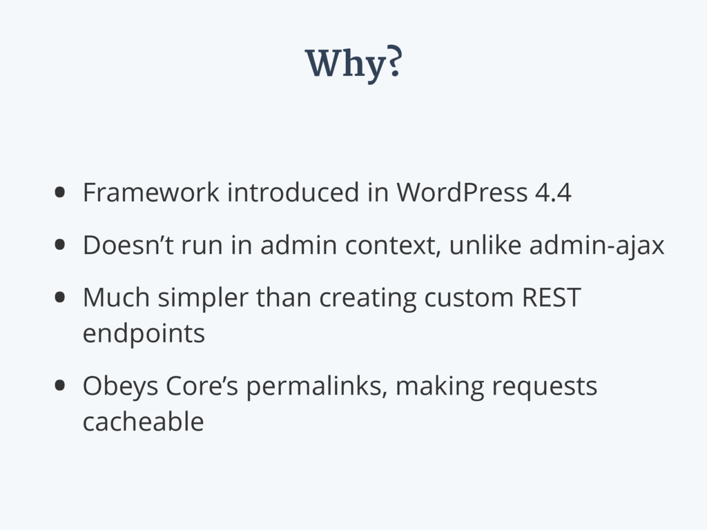 Why? • Framework introduced in WordPress 4.4 • ...