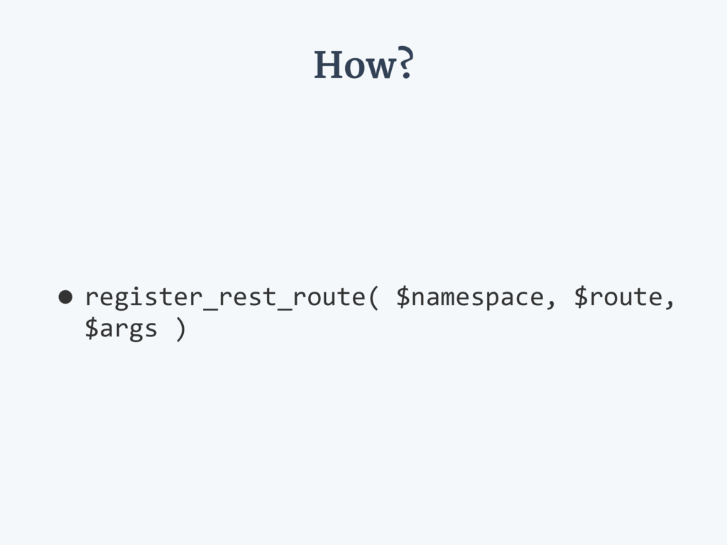 How? •register_rest_route( $namespace, $route, ...