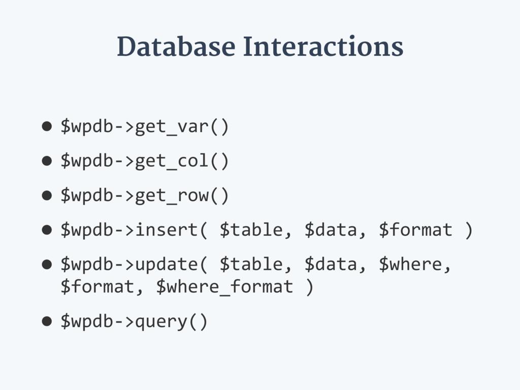Database Interactions •$wpdb->get_var() •$wpdb-...