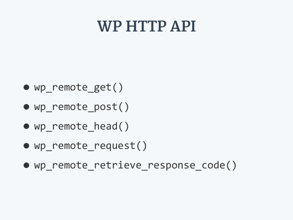 WP HTTP API •wp_remote_get() •wp_remote_post() ...