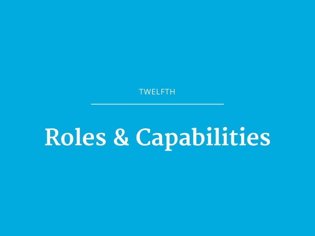 TWELFTH Roles & Capabilities