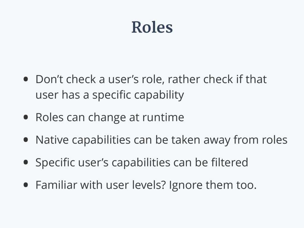 Roles • Don't check a user's role, rather check...