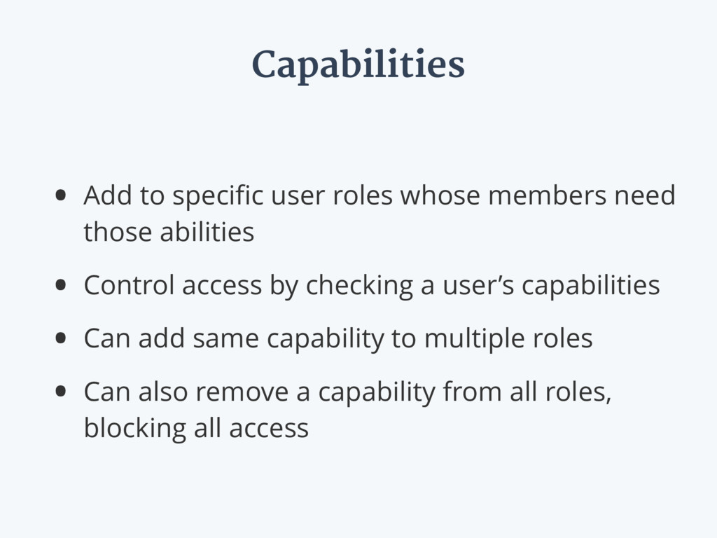 Capabilities • Add to specific user roles whose ...