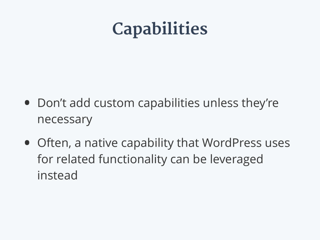 Capabilities • Don't add custom capabilities un...