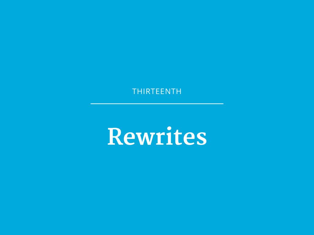 THIRTEENTH Rewrites