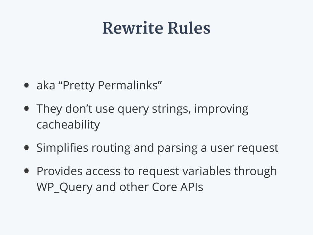 "Rewrite Rules • aka ""Pretty Permalinks"" • They ..."