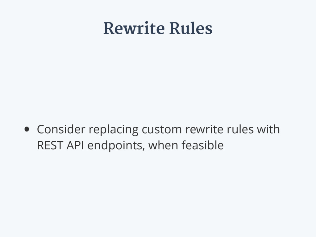 Rewrite Rules • Consider replacing custom rewri...