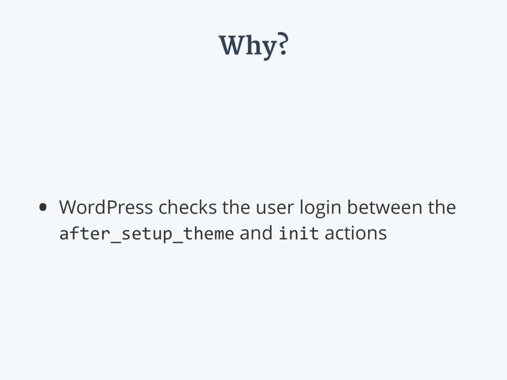 Why? • WordPress checks the user login between ...