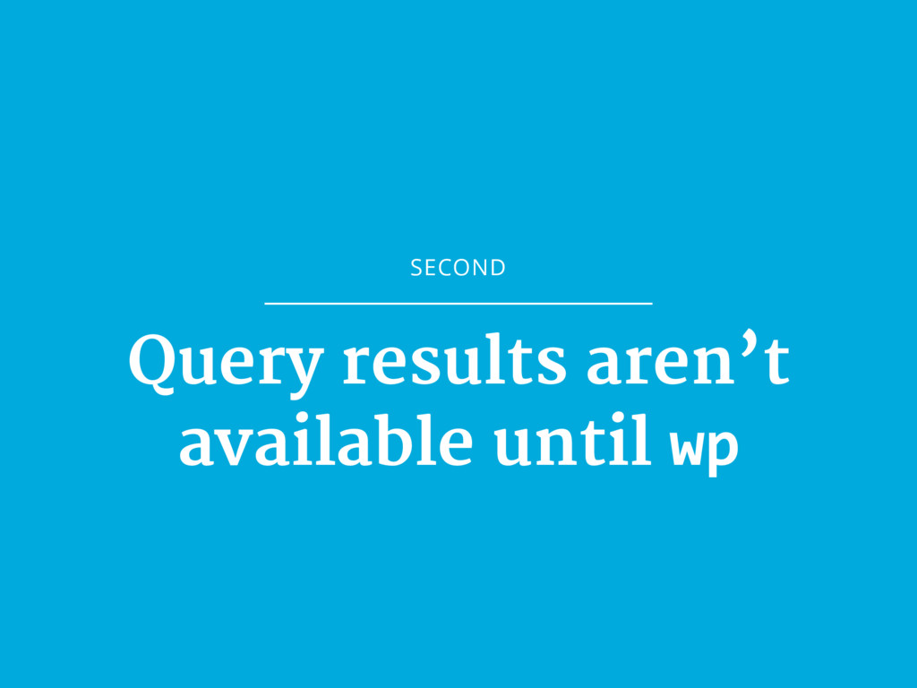 SECOND Query results aren't  available until wp