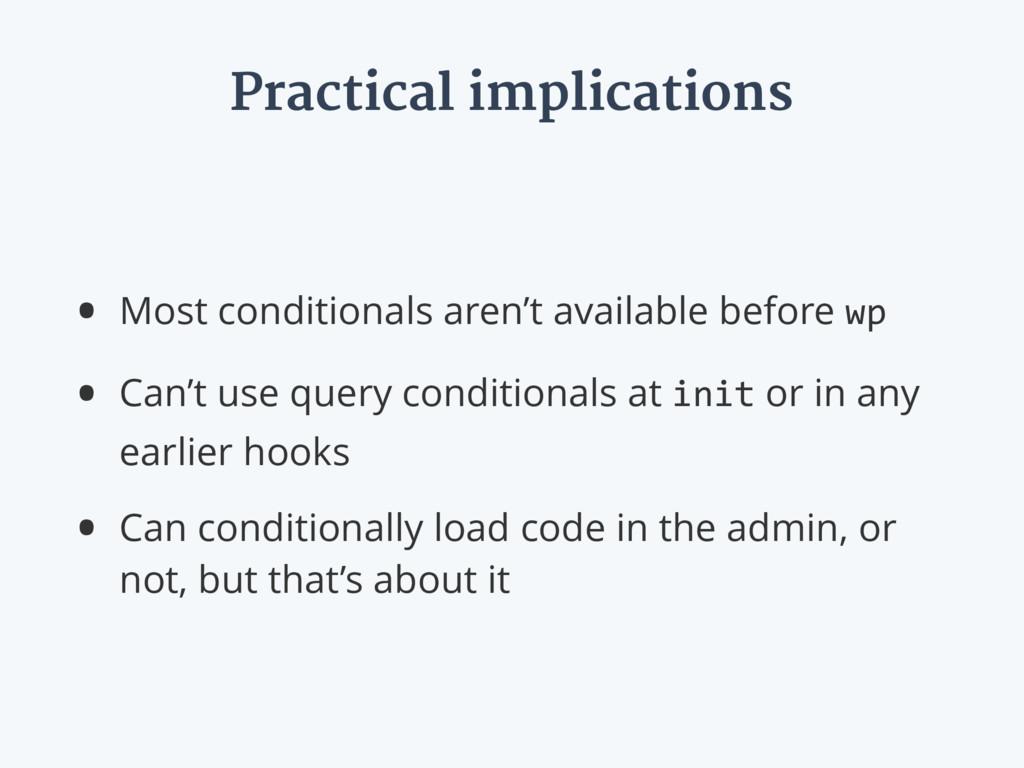 Practical implications • Most conditionals aren...