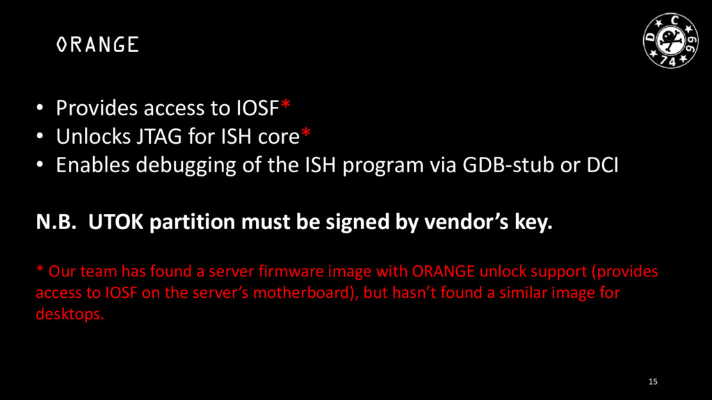 ORANGE • Provides access to IOSF* • Unlocks JTA...