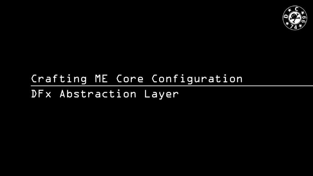 Crafting ME Core Configuration DFx Abstraction ...