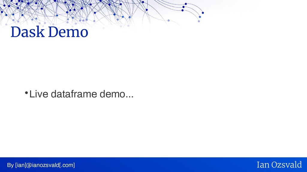  Live dataframe demo... Dask Demo By [ian]@ian...