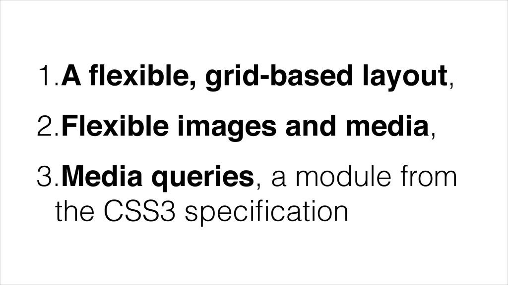1.A flexible, grid-based layout, 2.Flexible imag...