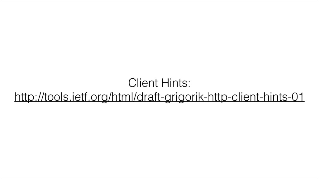 Client Hints: http://tools.ietf.org/html/draft...