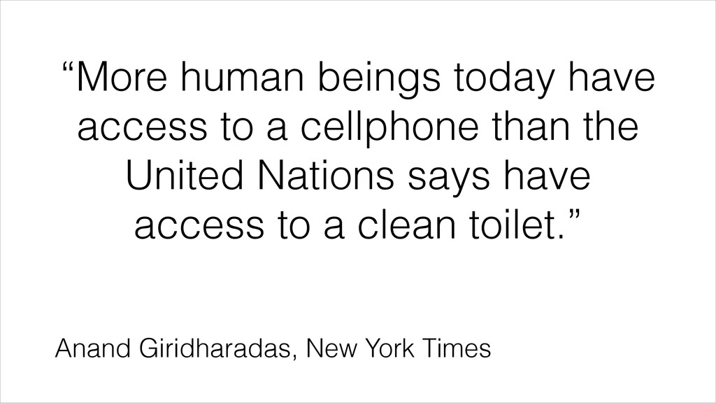 """""""More human beings today have access to a cellp..."""