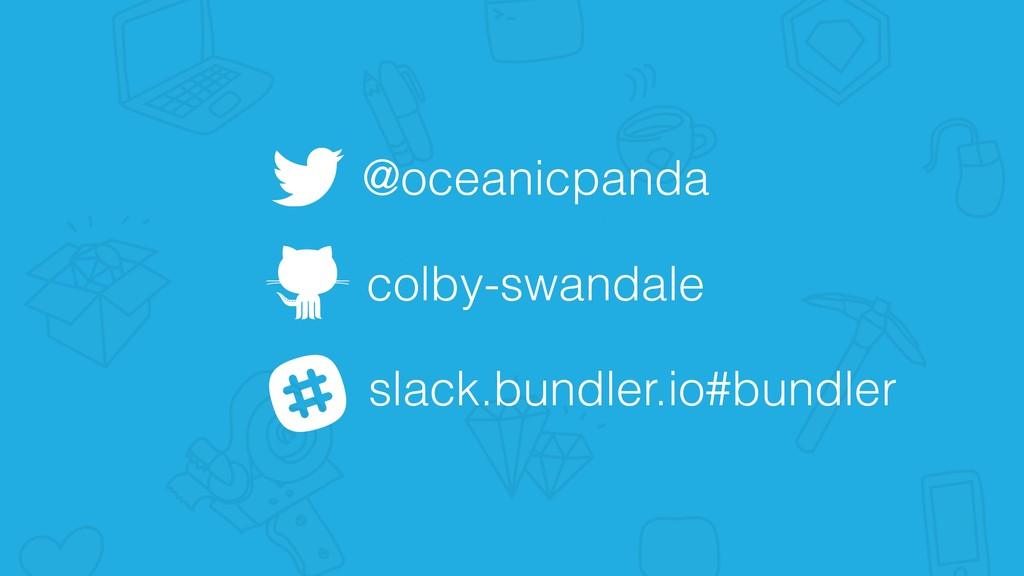 @oceanicpanda colby-swandale slack.bundler.io#b...