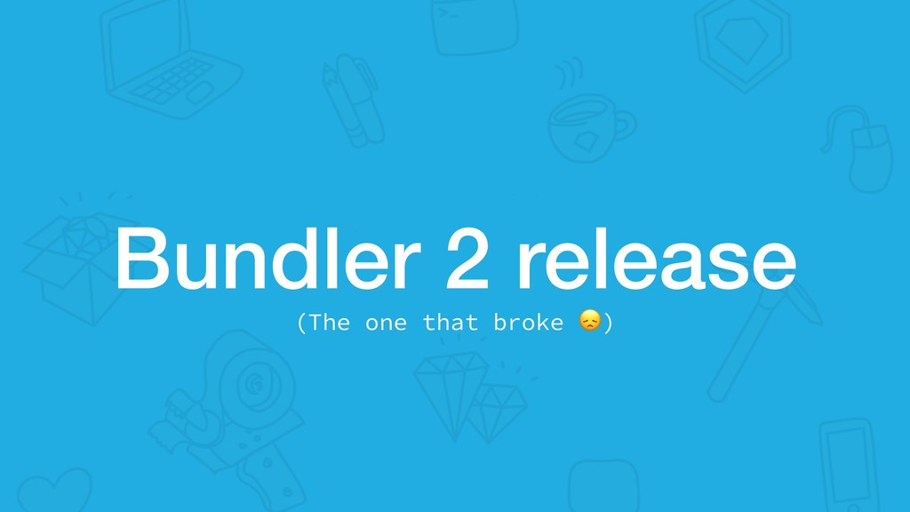 Bundler 2 release (The one that broke )
