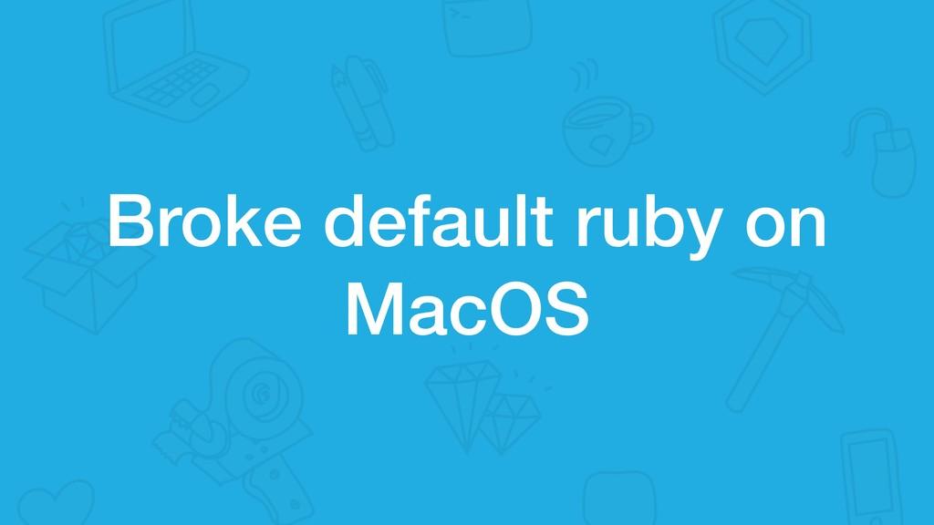 Broke default ruby on MacOS