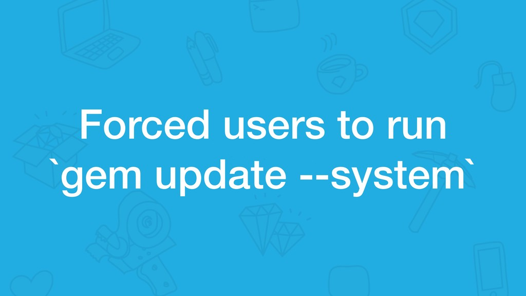 Forced users to run `gem update --system`