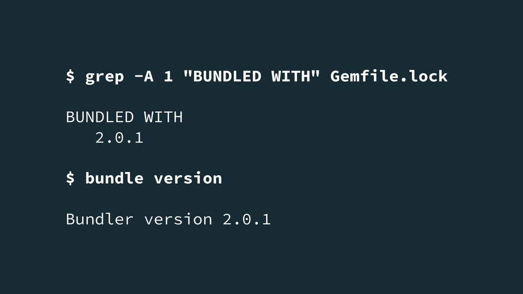 "$ grep -A 1 ""BUNDLED WITH"" Gemfile.lock BUNDLED..."