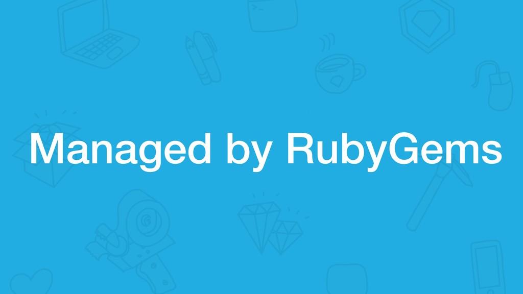 Managed by RubyGems
