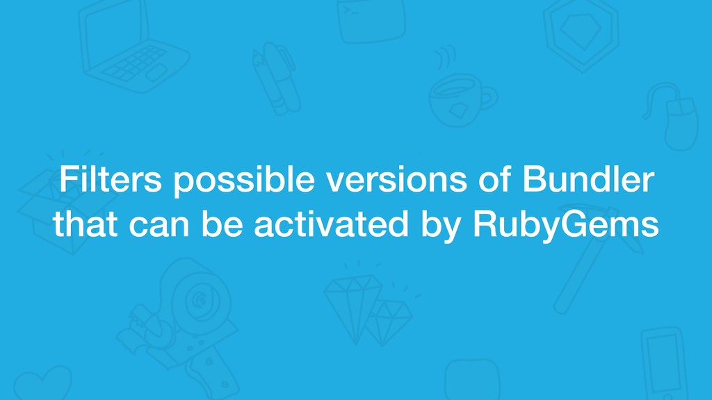 Filters possible versions of Bundler that can b...