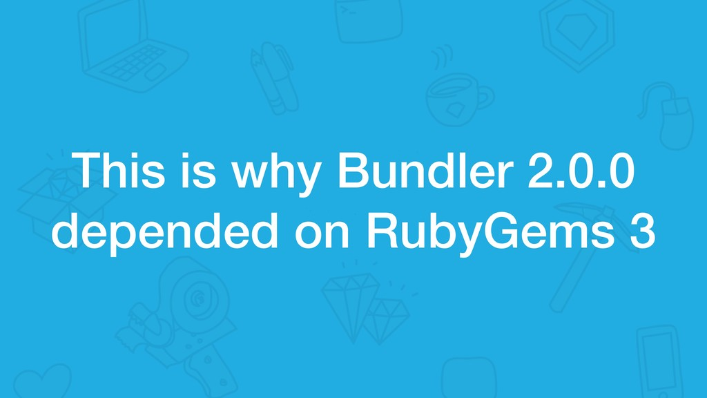 This is why Bundler 2.0.0 depended on RubyGems 3
