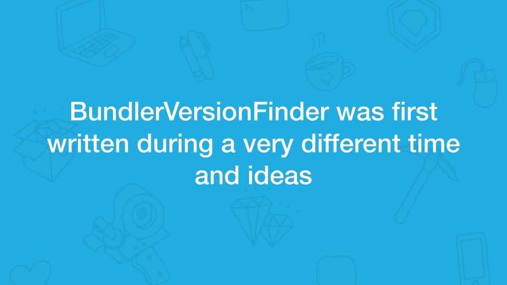 BundlerVersionFinder was first written during a ...
