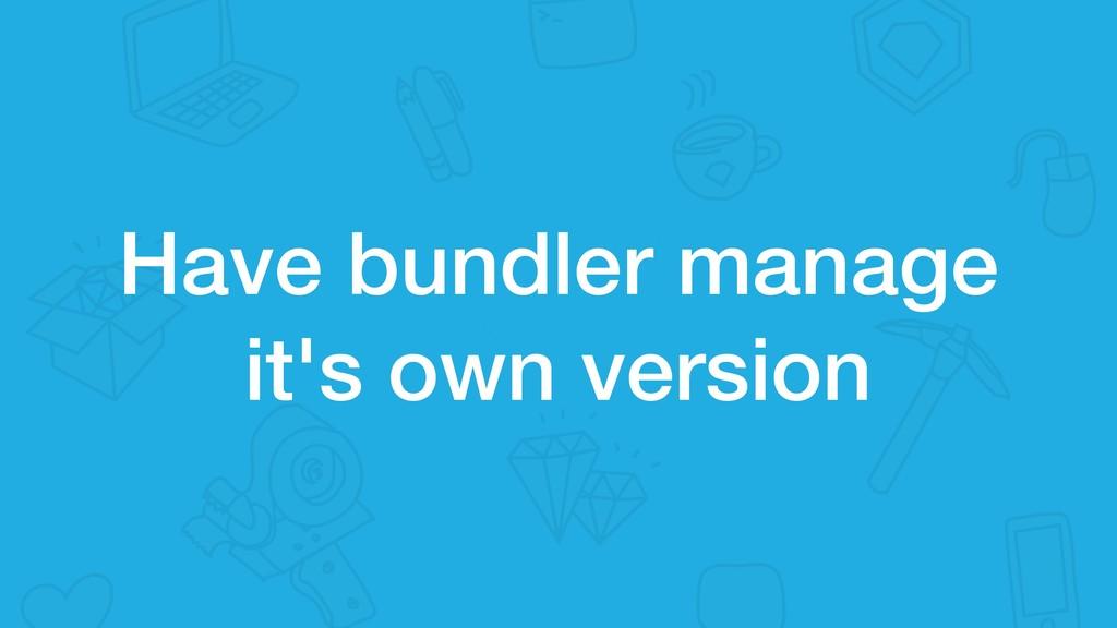 Have bundler manage it's own version