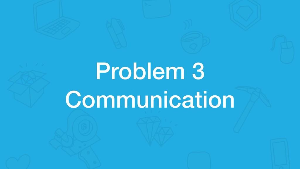 Problem 3 Communication