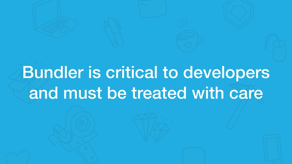 Bundler is critical to developers and must be t...