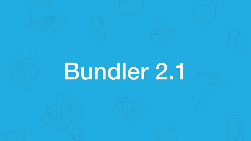 Bundler 2.1