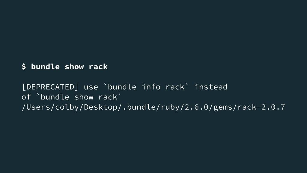 $ bundle show rack [DEPRECATED] use `bundle inf...