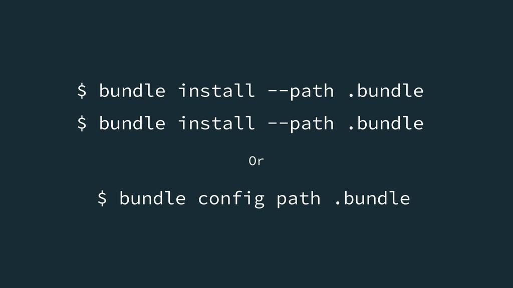 $ bundle install --path .bundle $ bundle instal...