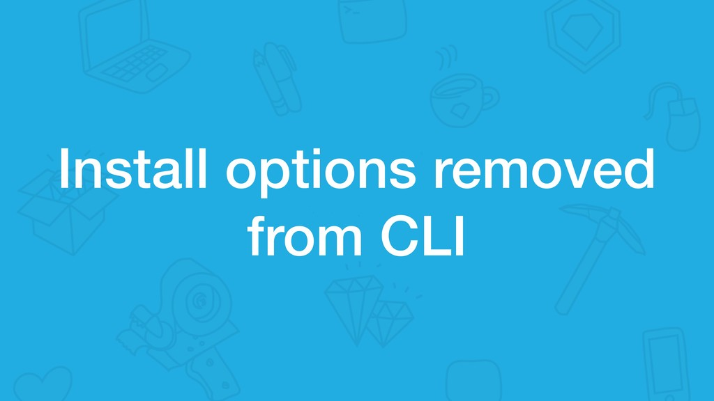 Install options removed from CLI