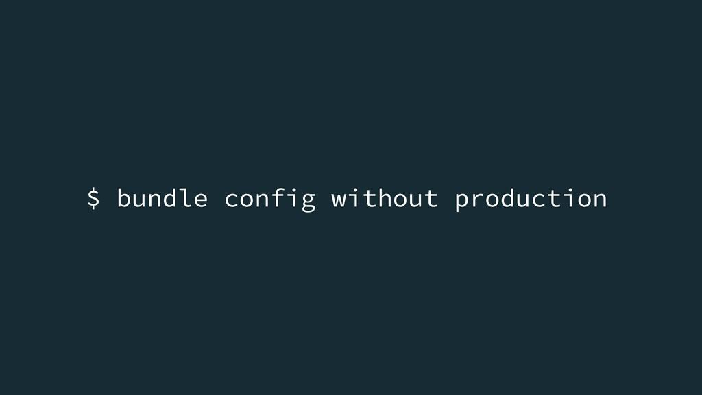 $ bundle config without production