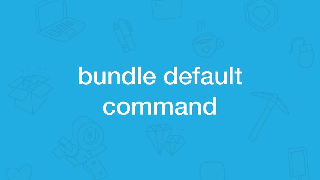 bundle default command