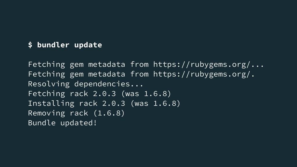 $ bundler update Fetching gem metadata from htt...