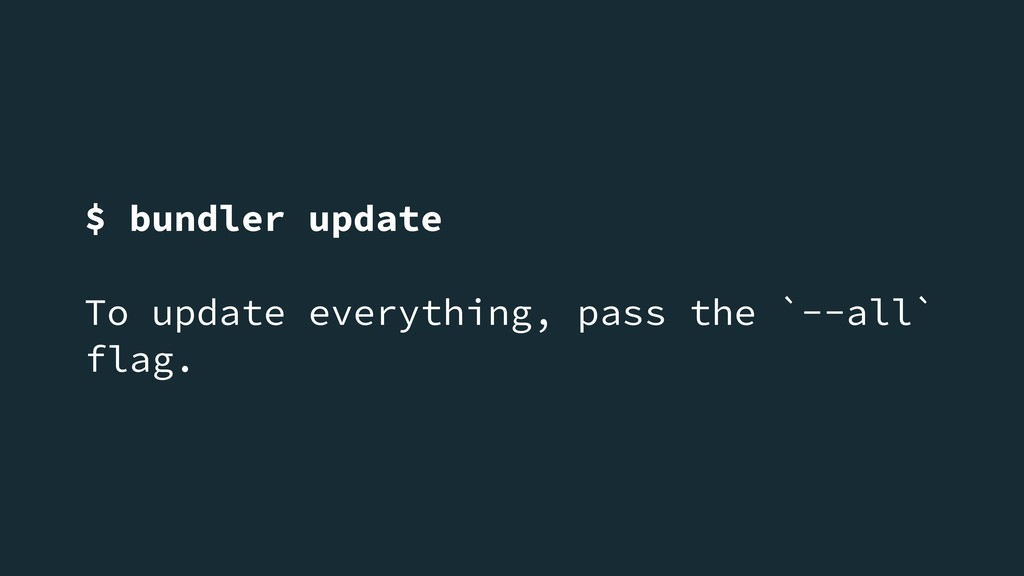 $ bundler update To update everything, pass the...
